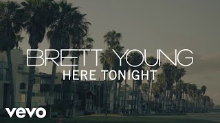 Brett Young - Here Tonight (Official Lyric Video)