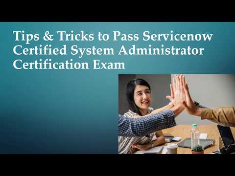 Tips & Tricks to Pass Servicenow Certified System Administrator ...
