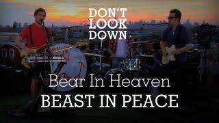 Bear In Heaven - Beast In Peace - Don't Look Down