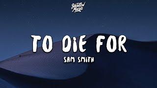 Sam Smith - To Die For (Lyrics)