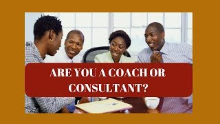 Are You a Coach or Consultant?