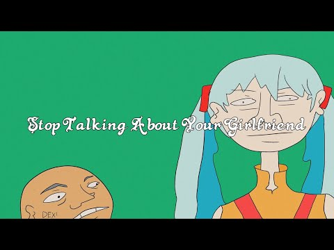 【Hatsune Miku & DEX】Stop Talking About Your Girlfriend【VOCALOID ORIGINAL】