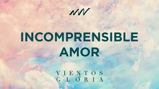 Incomprensible Amor - Vientos de Gloria | New Wine Music