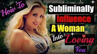 How To ♥ Subliminally Influence ♥ A Woman Into Loving You