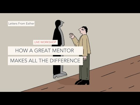 How a Great Mentor Makes All The Difference - Letters from Esther Perel