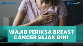 Pentingnya Lakukan Pemeriksaan dan Deteksi Kanker Payudara Sejak Dini