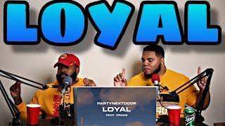 PARTYNEXTDOOR   Loyal Feat. Drake [Official Audio]   REACTION