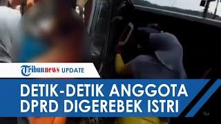 VIRAL Video Detik-detik Oknum Anggota DPRD Digerebek Istri Sah saat Selingkuh di Dalam Mobil