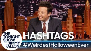 Hashtags: #WeirdestHalloweenEver