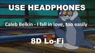 Caleb Belkin - I fall in love, too easily (8D AUDIO)