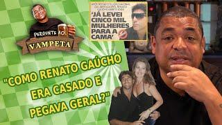 'Renato Gaúcho era casado e pegava geral?' | Pergunte ao Vampeta #46