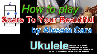 How to play Scars To Your Beautiful by Alessia Cara Ukulele