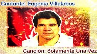 Eugenio Villalobos-Solamente Una Vez