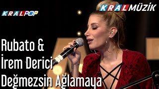 Değmezsin Ağlamaya - Rubato & İrem Derici