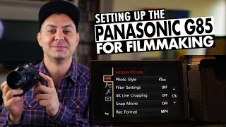 How to BEST Setup the Panasonic G85/G80 for Filmmaking | RehaAlev