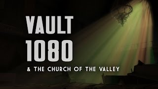 Vault 1080 and the Church of the Valley