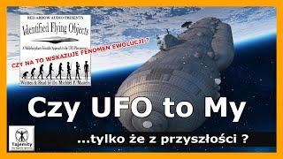 Czy UFO to My, tylko że z przyszłości?