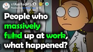 People Who F***ed Up At Work, How? (r/AskReddit)