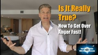 Is It Really True? How To Get Over Anger Fast!