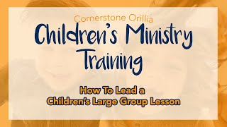 Children's Ministry Training Module 1 - How to Lead a Children's Large Group Lesson