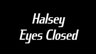 Halsey   Eyes Closed Lyrics
