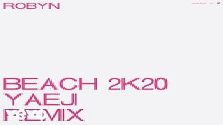 Beach2k20 (Yaeji Remix) - Robyn  (Video)