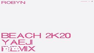Beach2k20 (Yaeji Remix) - Robyn (Video)