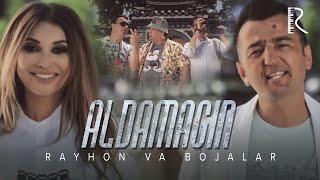 Rayhon va Bojalar - Aldamagin | Райхон ва Божалар - Алдамагин