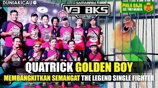 "QUATRICK GOLDEN BOY Membangkitkan Semangat The LEGEND SINGLE FIGHTER ""V3 BKS"" Di Piala Raja XIX"