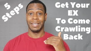 5 Steps To Get Your Ex To Come Crawling Back