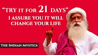 SADHGURU - TRY IT FOR 21 DAYS! 99% Successful People Have This ONE HABIT - The Indian Mystics