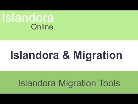 Islandora Online: Islandora Migration Tools