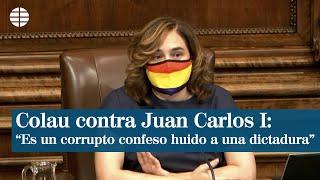 """Colau sobre Juan Carlos I: """"Es un corrupto confeso, huido a una dictadura árabe"""""""