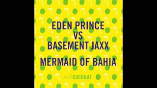 Eden Prince vs. Basement Jaxx - Mermaid Of Bahia [Kid Coconut]