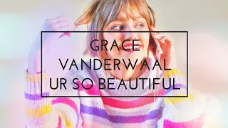 Grace VanderWaal   Ur So Beautiful Lyric Video