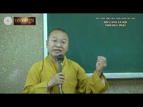 Dẫn nhập Triết học Phật giáo (2014) 03: Bối cảnh xã hội thời đức Phật