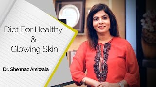 What is a Good Diet for Healthy Skin? | Dr. Shehnaz Arsiwala | Healthy Diet | Skin Diaries