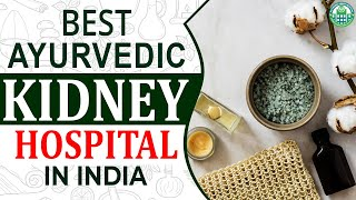 Best Kidney Ayurvedic Hospital in India