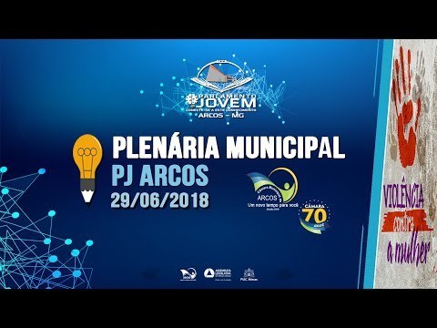 PJ ARCOS - Plenária Municipal (29/06/2018) - Câmara de Arcos