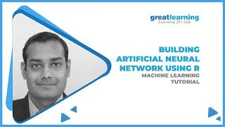 Building Artificial Neural Network using R | Machine Learning Tutorial | Great Learning