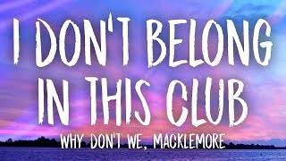 Why Don't We, Macklemore   I Don't Belong In This Club (Lyrics)