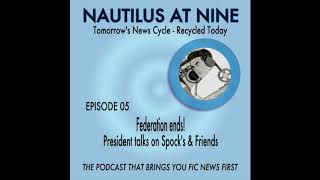 Nautilus at Nine S01:E05 - Federation ends! President talks on Spock's & Friends