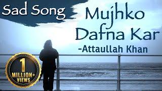 Mujhko Dafna Kar Wo Jab Wapas Jayenge - Attaullah Khan Sad Songs   Dard Bhare Geet