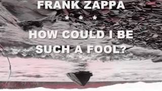 FRANK ZAPPA    HOW COULD I BE SUCH AN FOOL?