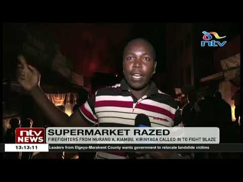 Property worth millions destroyed as fire gutted down Mathai Supermarket in Murang'a