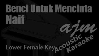 Naif   Benci Untuk Mencinta (Lower Female Key) Acoustic Karaoke   Ayjeeme Karaoke