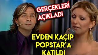 Evden Kaçıp Popstar'a Katıldı Gerçekleri Açıkladı!