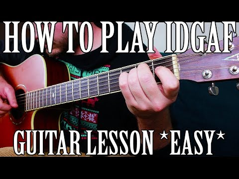 "How to Play ""IDGAF"" by Lil Peep on Guitar *CORRECT WAY* *EASIEST*"