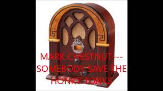 MARK CHESTNUT   SOMEBODY SAVE THE HONKY TONKS