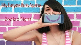 Why Everyone Hates Aquarius.. Zodiac Signs